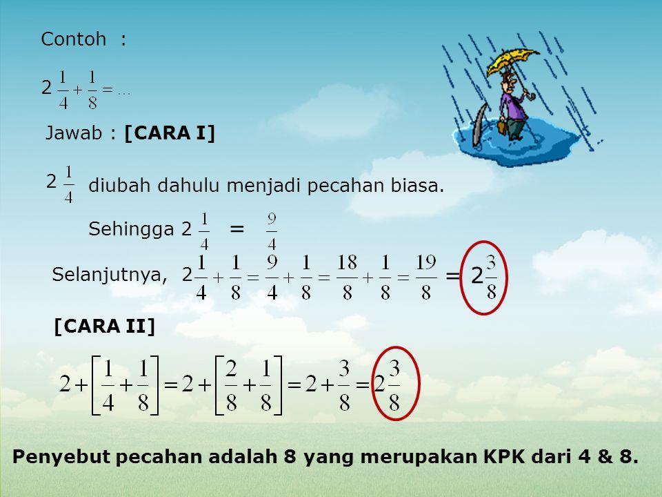 = = 2 Contoh : 2 Jawab : [CARA I] 2